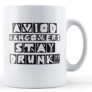 Avoid Hangovers Stay Drunk!! – Printed Mug