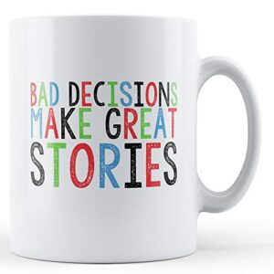 Bad Decisions Make Great Stories – Printed Mug