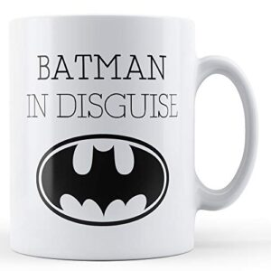 Batman In Disguise – Printed Mug