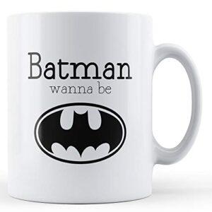 Batman Wanna Be – Printed Mug