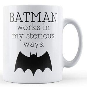 Batman Works In My Sterious Ways – Printed Mug