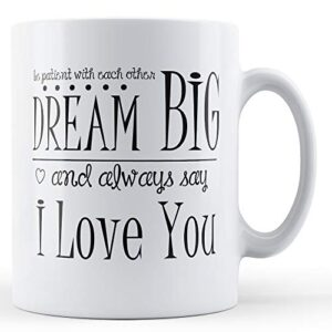 Be Patient With Each Other Dream Big – Printed Mug