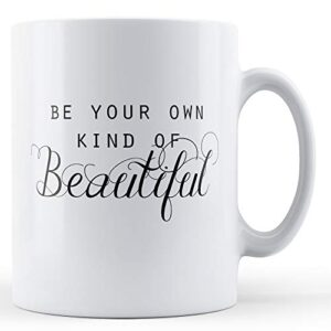 Be Your Own Kind Of Beautiful – Printed Mug