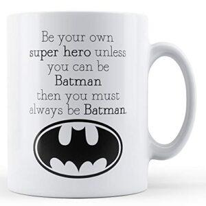 Be Your Own Super Hero Be Batman – Printed Mug