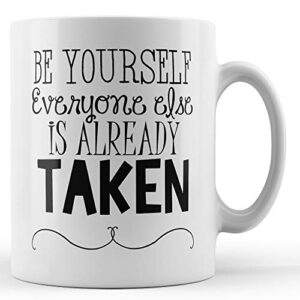 Be Yourself Everyone Else Is Already Taken – Printed Mug