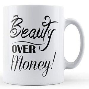 Beauty Over Money – Printed Mug