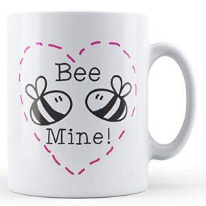 Bee Mine! – Printed Mug