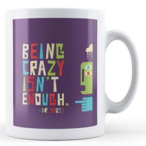Being Crazy Isn't Enough – Printed Mug