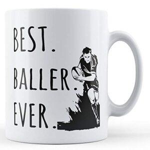 Best. Baller. Ever. (Rugby) – Printed Mug