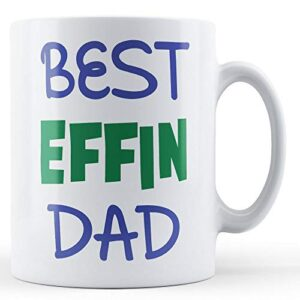 Best Effin Dad – Printed Mug