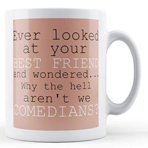 Best Friend Why Aren't We Comedians? – Printed Mug