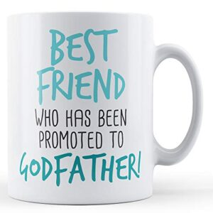 Best Friend Who Has Been Promoted To Godfather! – Printed Mug