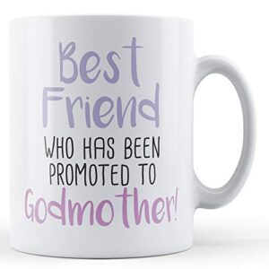 Best Friend Who Has Been Promoted To Godmother! – Printed Mug