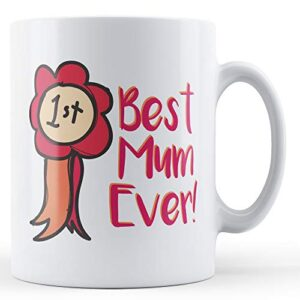 Best Mum Ever! Award – Printed Mug
