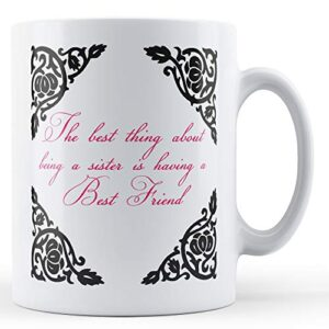 Best Thing About Being Sister Having A Best Friend – Printed Mug