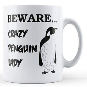 Beware, Crazy Penguin Lady – Printed Mug