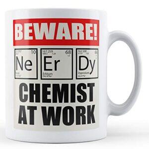 Beware Nerdy Chemist At Work – Printed Mug