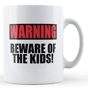 Beware Of The Kids! – Printed Mug