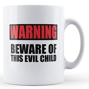 Beware Of This Evil Child – Printed Mug