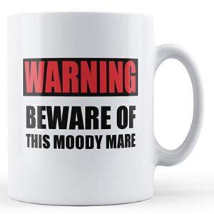 Beware Of This Moody Mare – Printed Mug