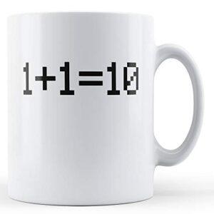 Binary 1+1=10 – Printed Mug