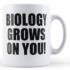 Biology Grows On You – Printed Mug