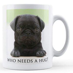 Black Pug Puppy Who Needs A Hug? – Printed Mug