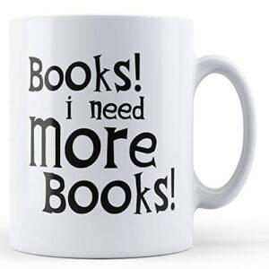 Books I Need More Books – Printed Mug
