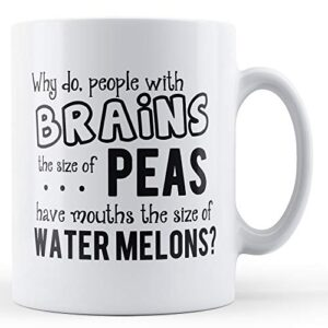 Brains The Size Of Peas – Printed Mug
