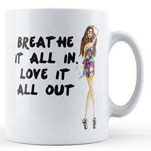 Breathe It All In Love It All Out – Printed Mug