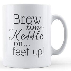 Brew Time Kettle On Feet Up! – Printed Mug