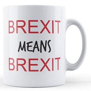 Brexit Means Brexit – Printed Mug