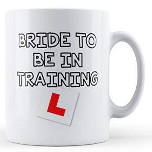 Bride To Be In Training – Printed Mug