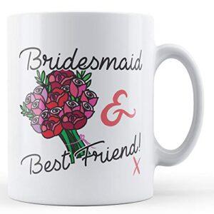 Bridesmaid & Best Friend! X – Printed Mug