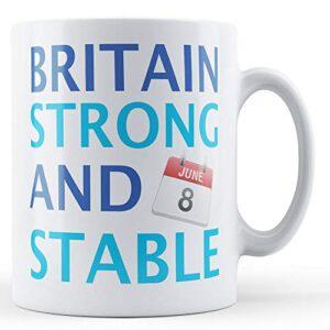 Britain Strong And Stable – Printed Mug
