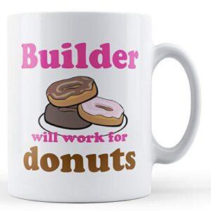 Builder Work For Donuts – Printed Mug