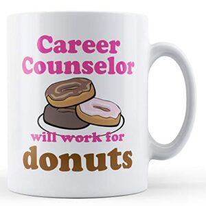 Career Counselor Work For Donuts – Printed Mug