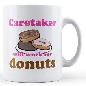 Caretaker Work For Donuts – Printed Mug
