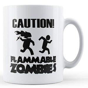 Caution! Flammable Zombies – Printed Mug