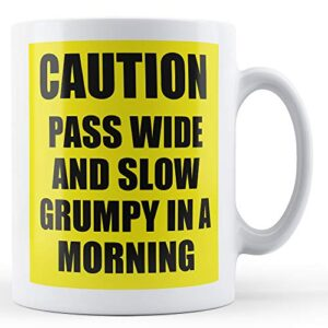 Caution Pass Wide Slow Grumpy In Morning – Printed Mug