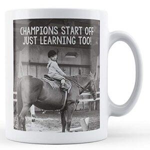 Champions Start Off Learning Too! – Printed Mug