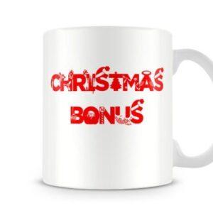 Christmas Bonus – Printed Mug