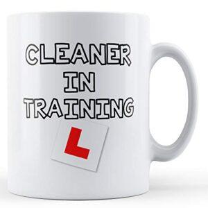 Cleaner In Training – Printed Mug