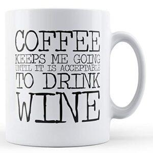 Coffee Keeps Me Going – Printed Mug