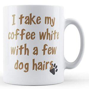 Coffee White Few Dog Hair – Printed Mug