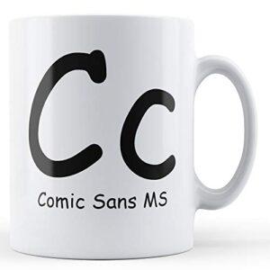 Comic Sans Ms – Printed Mug