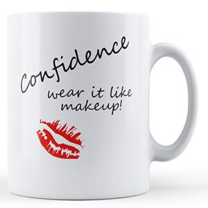 Confidence Wear It Like Makeup! – Printed Mug