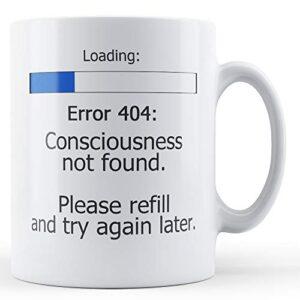 Consciousness Not Found Error 404 – Printed Mug