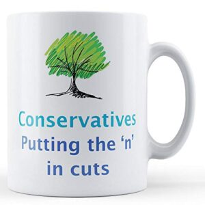 Conservatives – Putting The 'N' In Cuts – Printed Mug