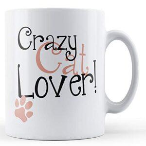 Crazy Cat Lover – Printed Mug